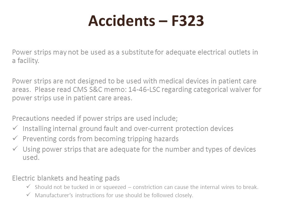 Accidents – F323 Power strips may not be used as a substitute for adequate electrical outlets in a facility.