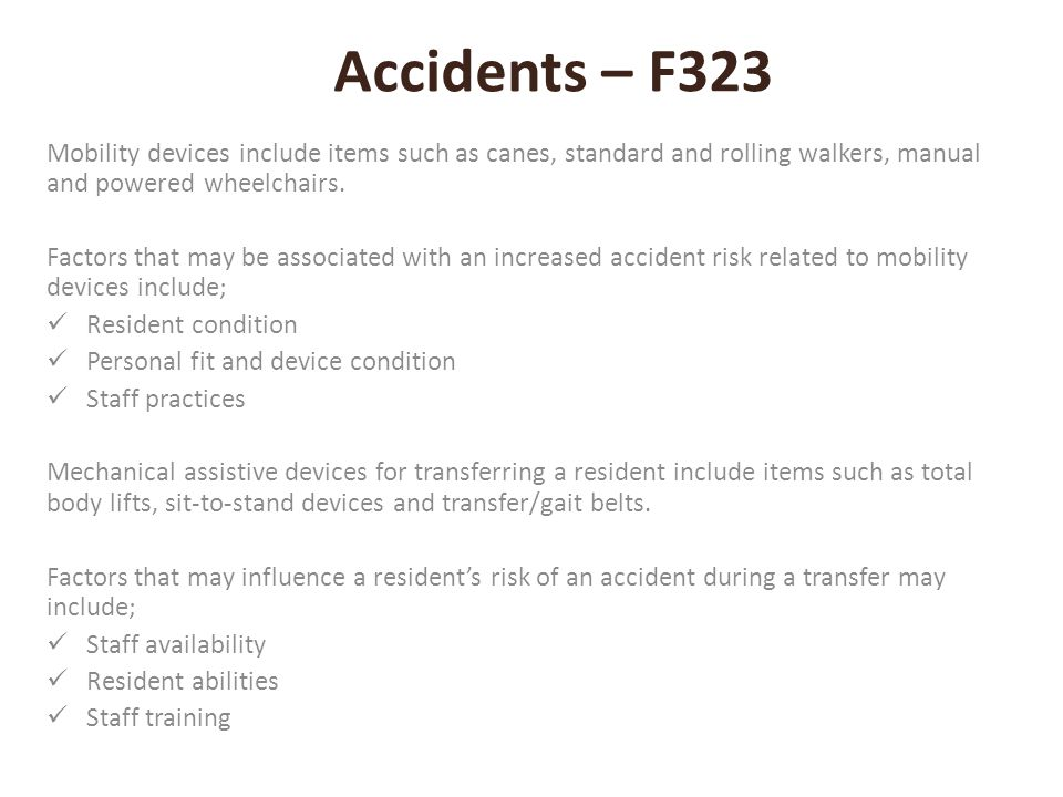 Accidents – F323 Mobility devices include items such as canes, standard and rolling walkers, manual and powered wheelchairs.