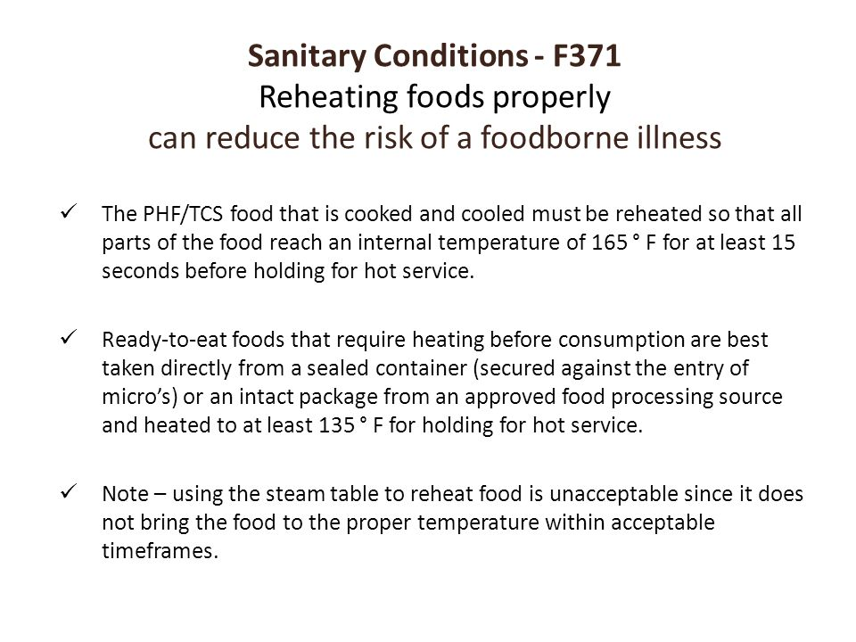 Sanitary Conditions - F371 Reheating foods properly can reduce the risk of a foodborne illness