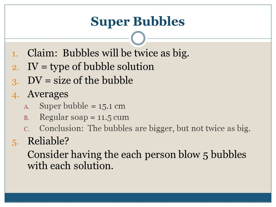 Super Bubbles Claim: Bubbles will be twice as big.