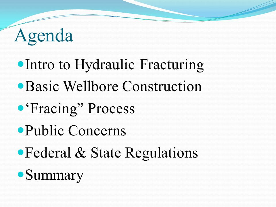 Agenda Intro to Hydraulic Fracturing Basic Wellbore Construction
