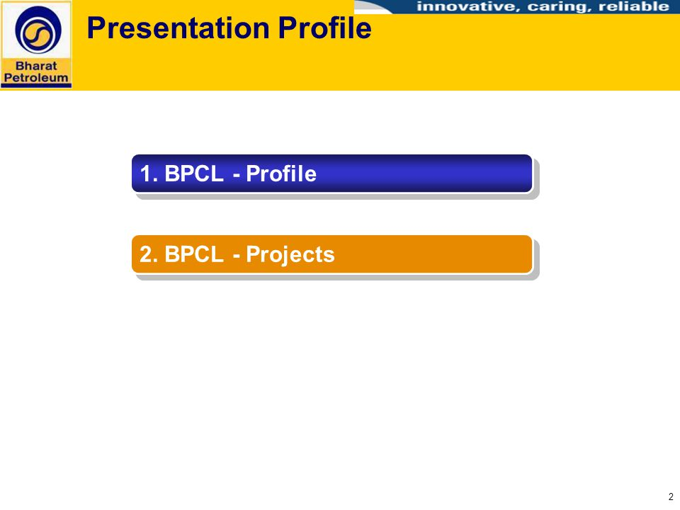 Presentation Profile 1. BPCL - Profile 2. BPCL - Projects