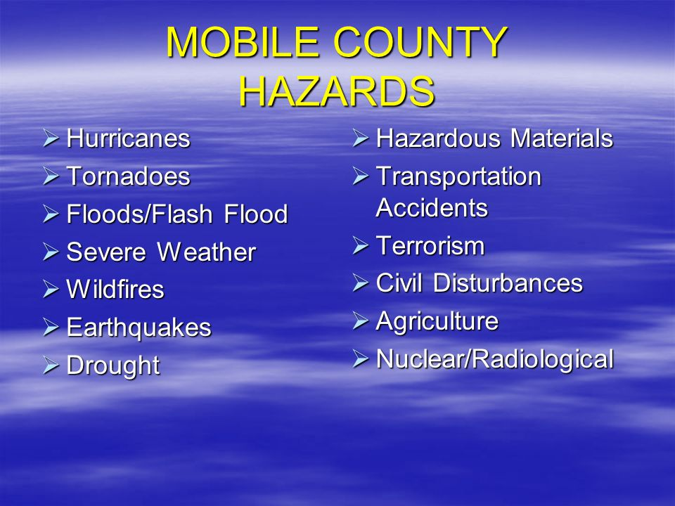 MOBILE COUNTY HAZARDS Hurricanes Tornadoes Floods/Flash Flood