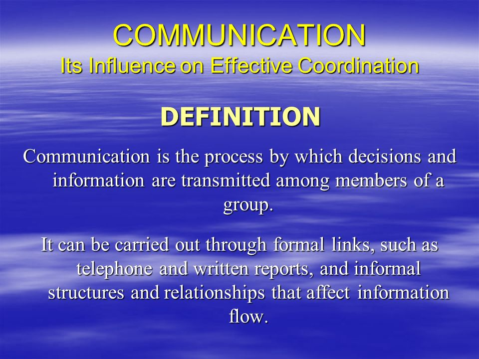 COMMUNICATION Its Influence on Effective Coordination
