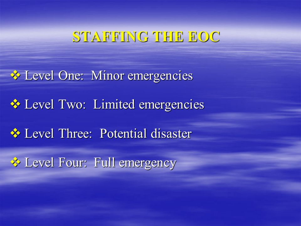 STAFFING THE EOC Level One: Minor emergencies