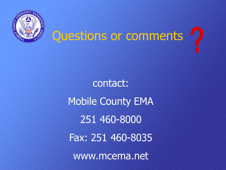 Questions or comments contact: Mobile County EMA 251 460-8000