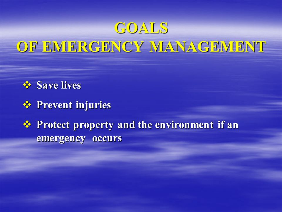GOALS OF EMERGENCY MANAGEMENT