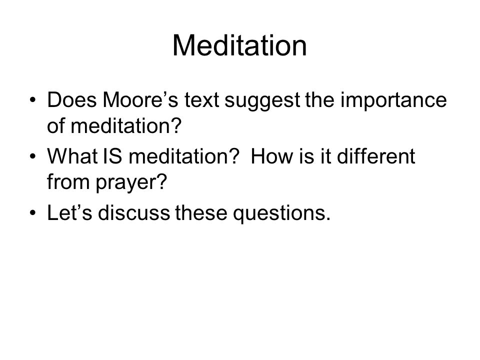 Meditation Does Moore's text suggest the importance of meditation