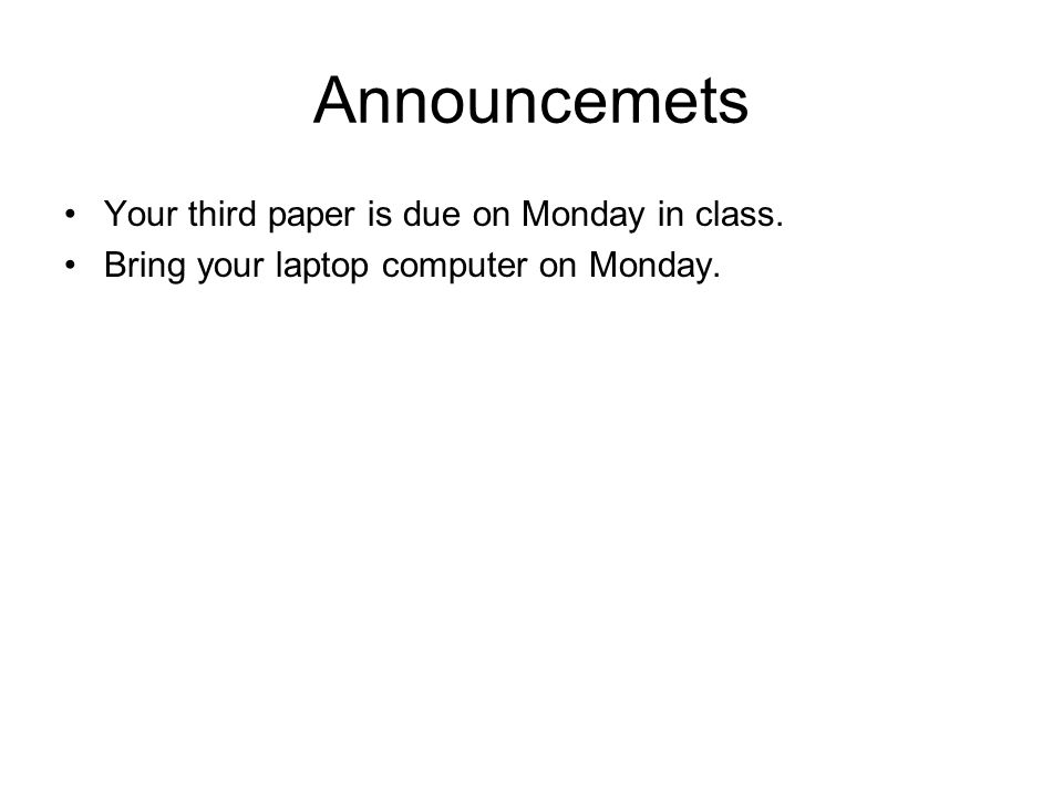 Announcemets Your third paper is due on Monday in class.