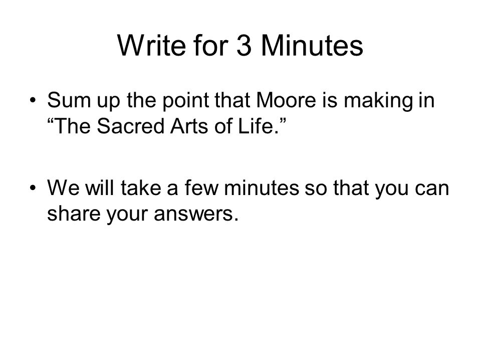 Write for 3 Minutes Sum up the point that Moore is making in The Sacred Arts of Life.