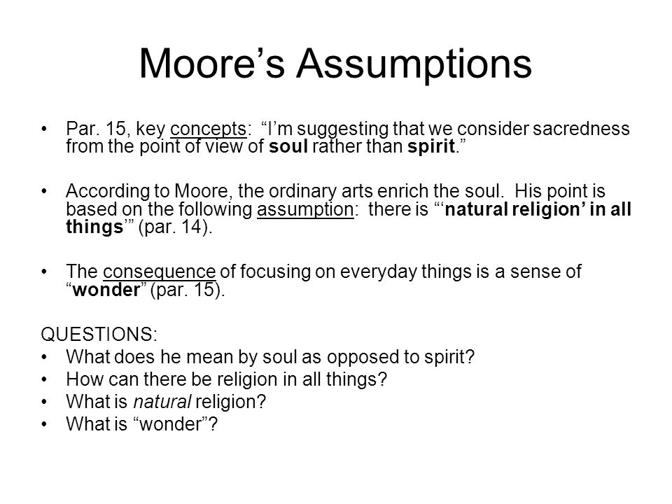 Moore's Assumptions Par. 15, key concepts: I'm suggesting that we consider sacredness from the point of view of soul rather than spirit.