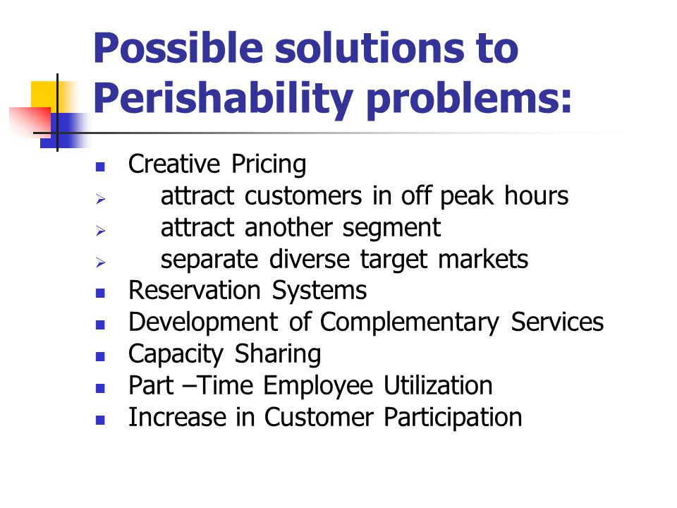 Possible solutions to Perishability problems: