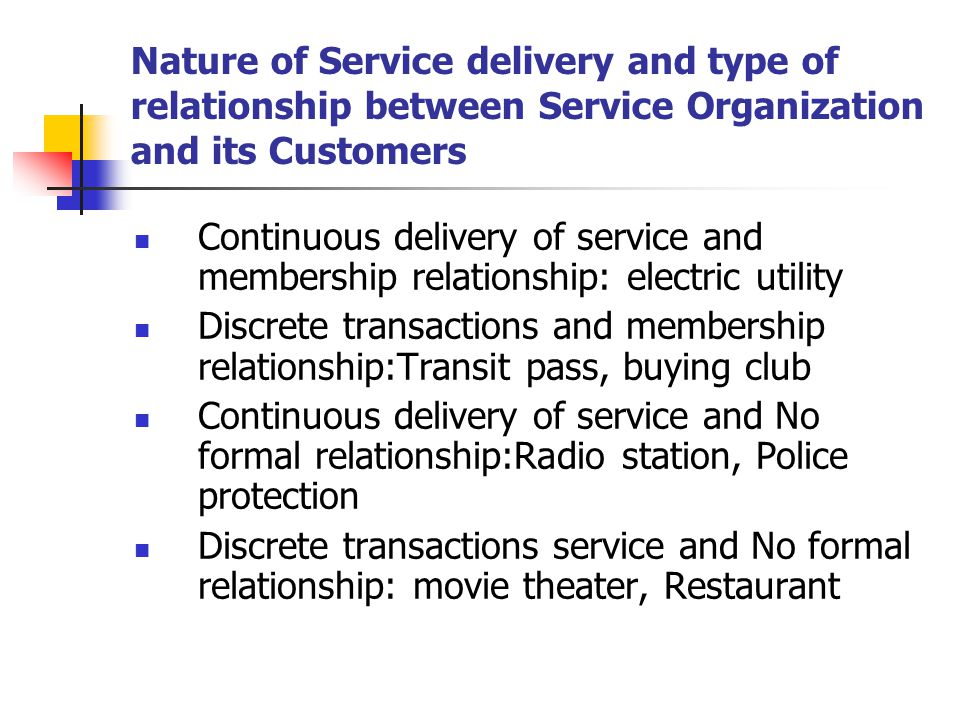 Nature of Service delivery and type of relationship between Service Organization and its Customers