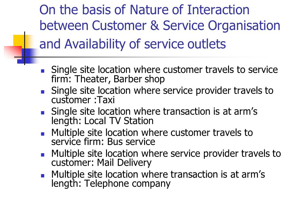 On the basis of Nature of Interaction between Customer & Service Organisation and Availability of service outlets