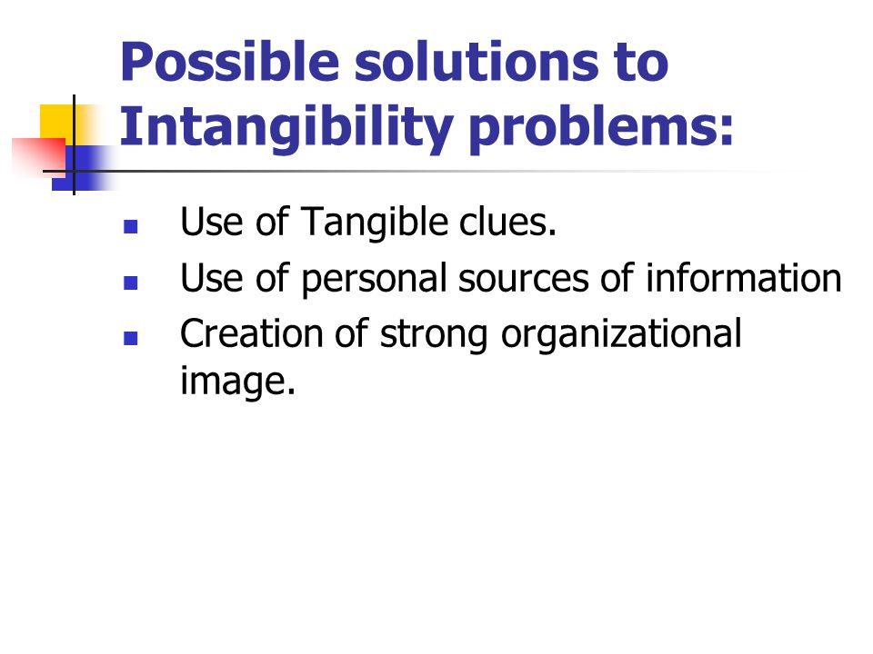 Possible solutions to Intangibility problems: