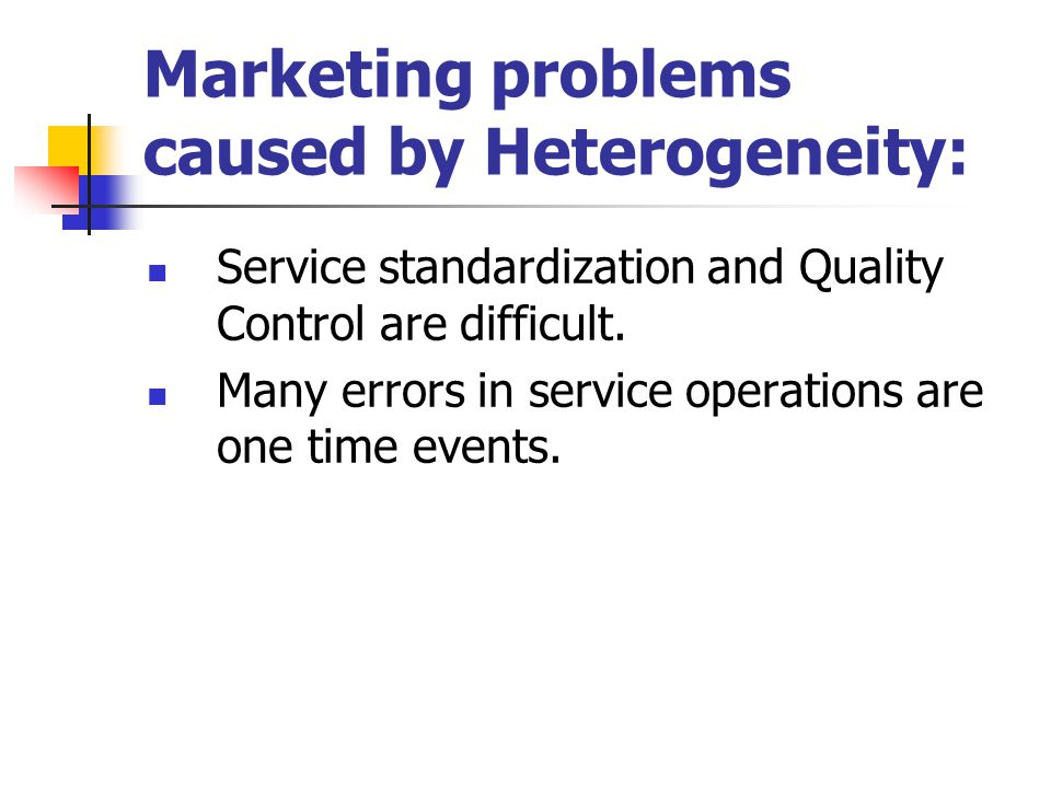 Marketing problems caused by Heterogeneity: