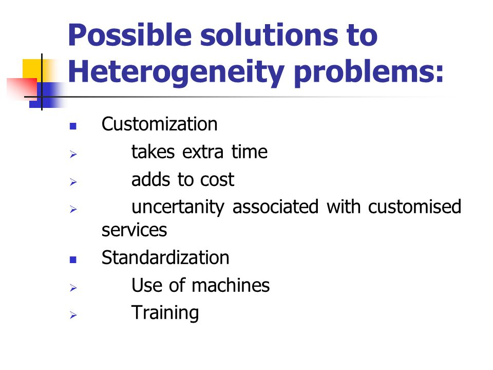Possible solutions to Heterogeneity problems: