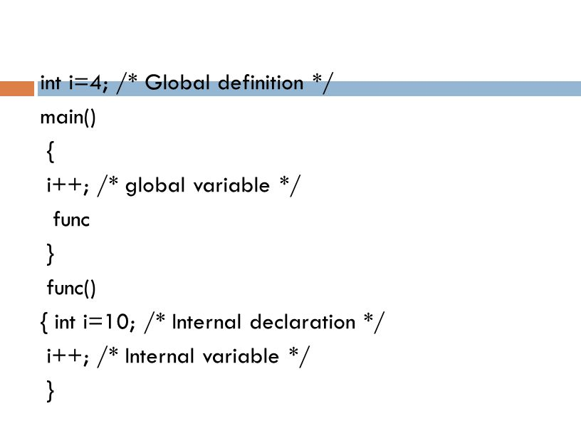 int i=4; /. Global definition. / main() { i++; /. global variable