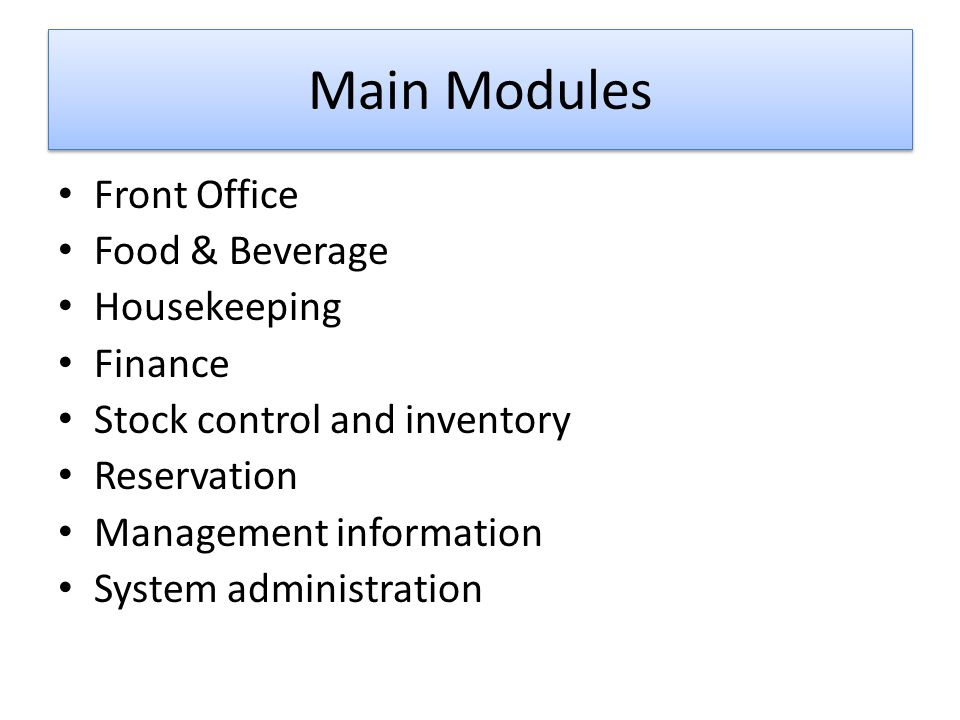 Main Modules Front Office Food & Beverage Housekeeping Finance