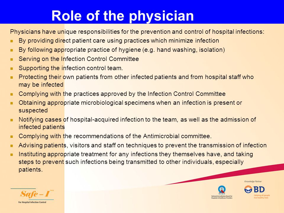 Role of the physician Physicians have unique responsibilities for the prevention and control of hospital infections: