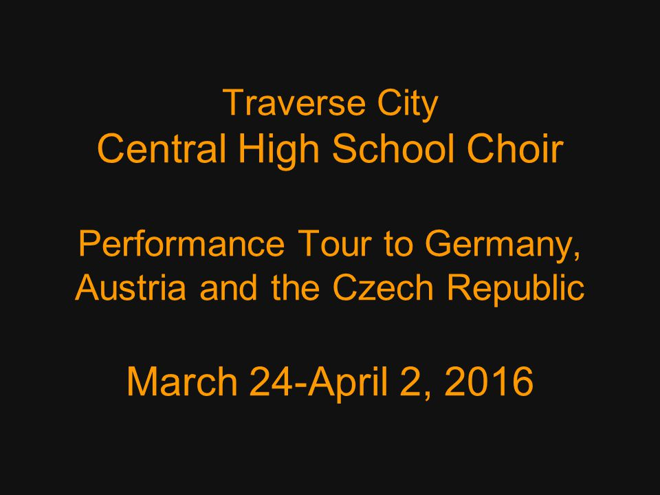 Traverse City Central High School Choir Performance Tour to Germany, Austria and the Czech Republic March 24-April 2, 2016