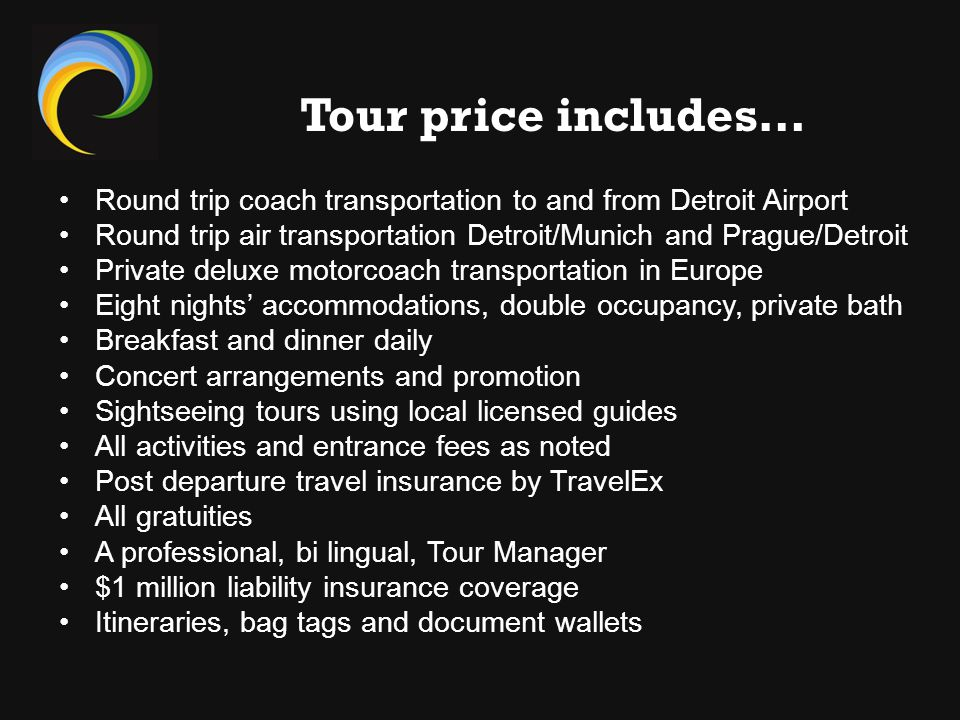 Tour price includes… Round trip coach transportation to and from Detroit Airport. Round trip air transportation Detroit/Munich and Prague/Detroit.
