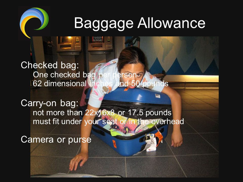 Baggage Allowance Checked bag: Carry-on bag: Camera or purse