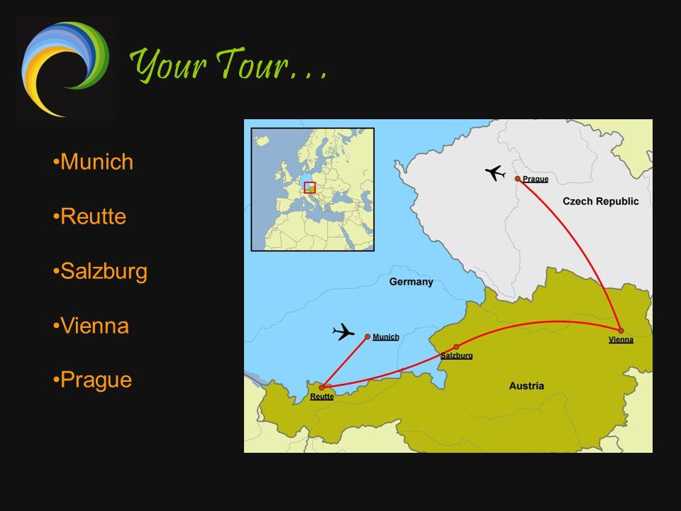 Your Tour… Munich Reutte Salzburg Vienna Prague