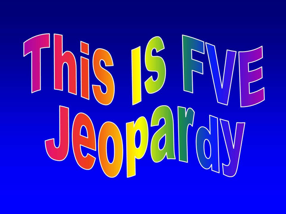 This Is FVE Jeopardy