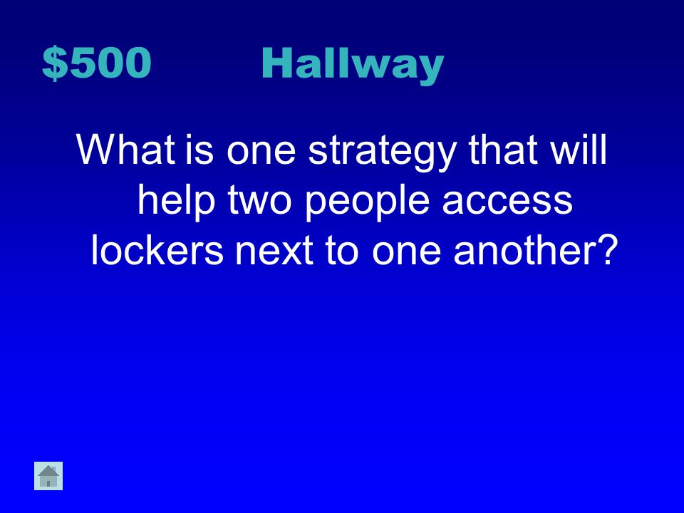 $500 Hallway What is one strategy that will help two people access lockers next to one another