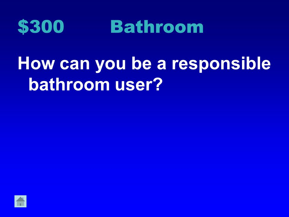 $300 Bathroom How can you be a responsible bathroom user