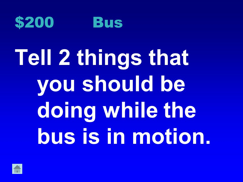 Tell 2 things that you should be doing while the bus is in motion.
