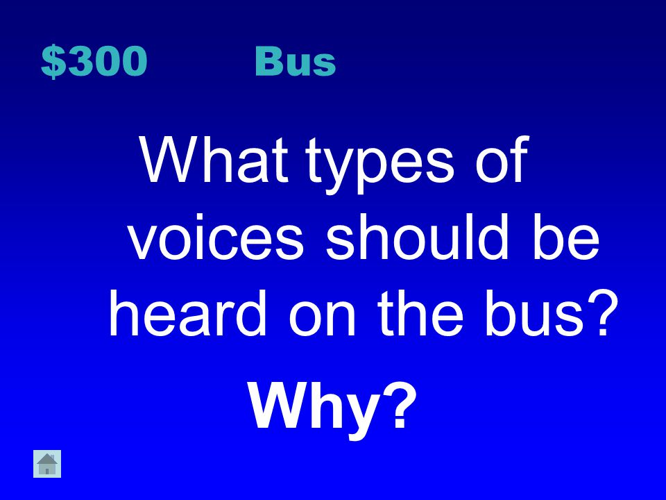 What types of voices should be heard on the bus