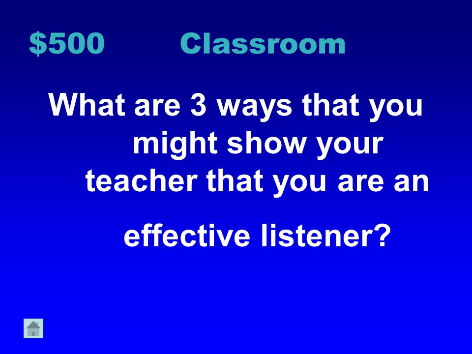 $500 Classroom What are 3 ways that you might show your teacher that you are an effective listener