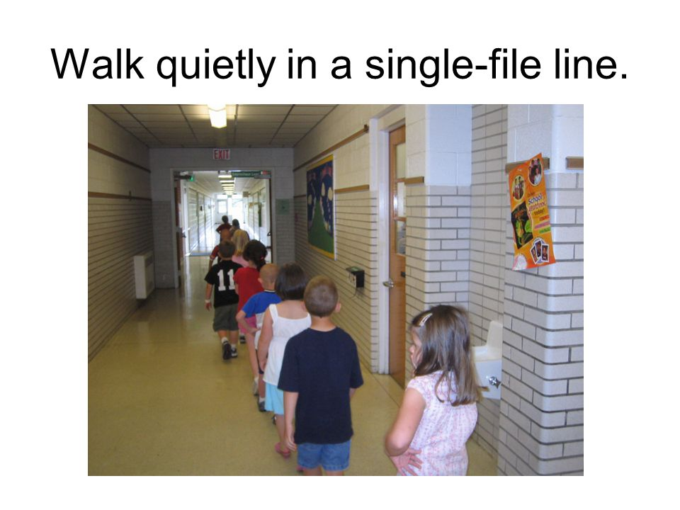 Walk quietly in a single-file line.