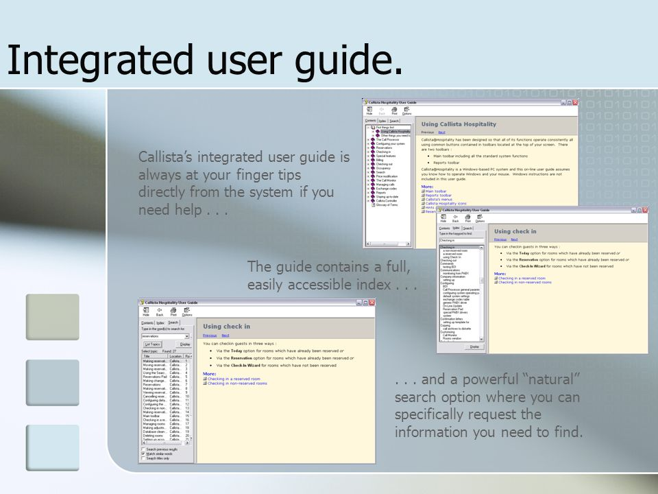 Integrated user guide. Callista's integrated user guide is always at your finger tips directly from the system if you need help . . .