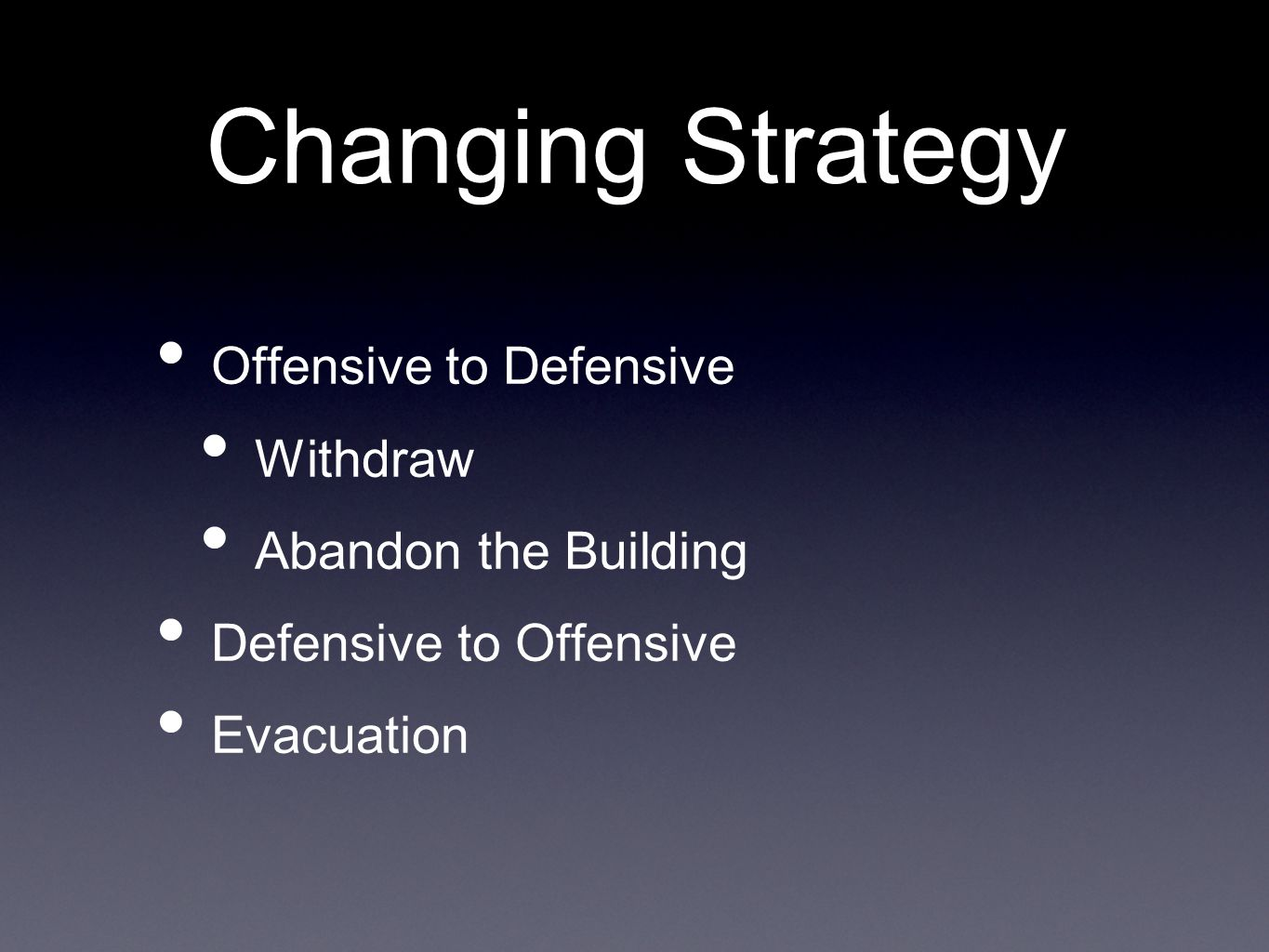 Changing Strategy Offensive to Defensive Withdraw Abandon the Building