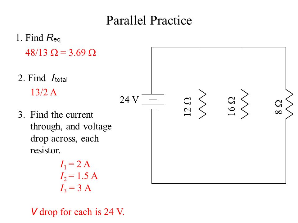 Parallel Practice 1. Find Req 48/13  = 3.69  2. Find Itotal 13/2 A