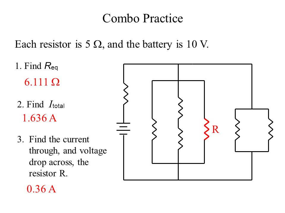 Combo Practice Each resistor is 5 , and the battery is 10 V. 6.111 