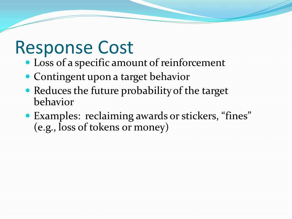 Response Cost Loss of a specific amount of reinforcement