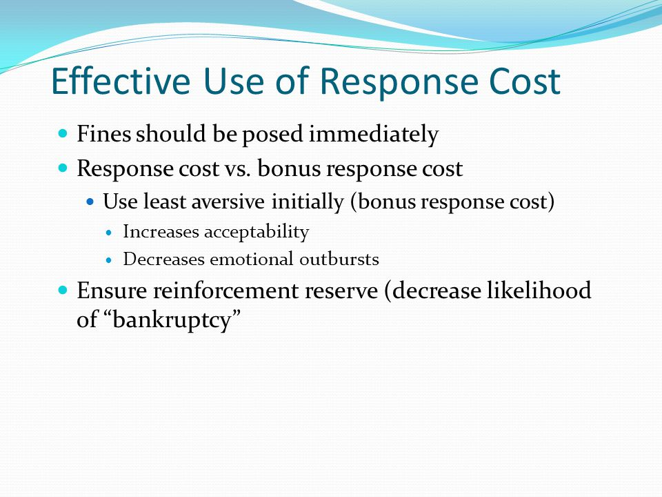 Effective Use of Response Cost