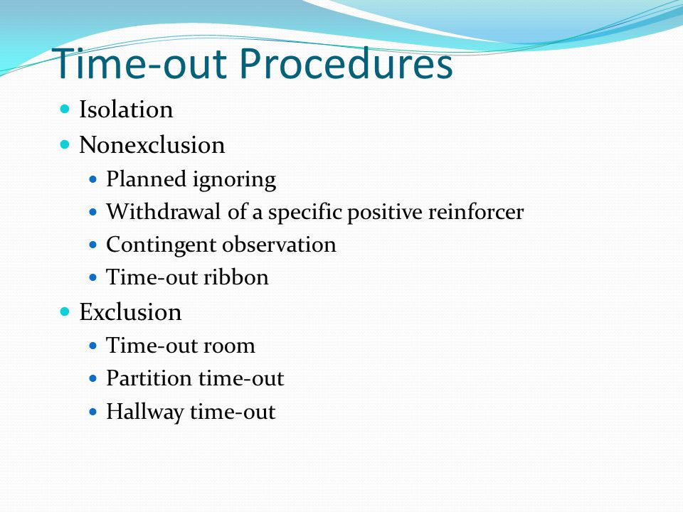 Time-out Procedures Isolation Nonexclusion Exclusion Planned ignoring