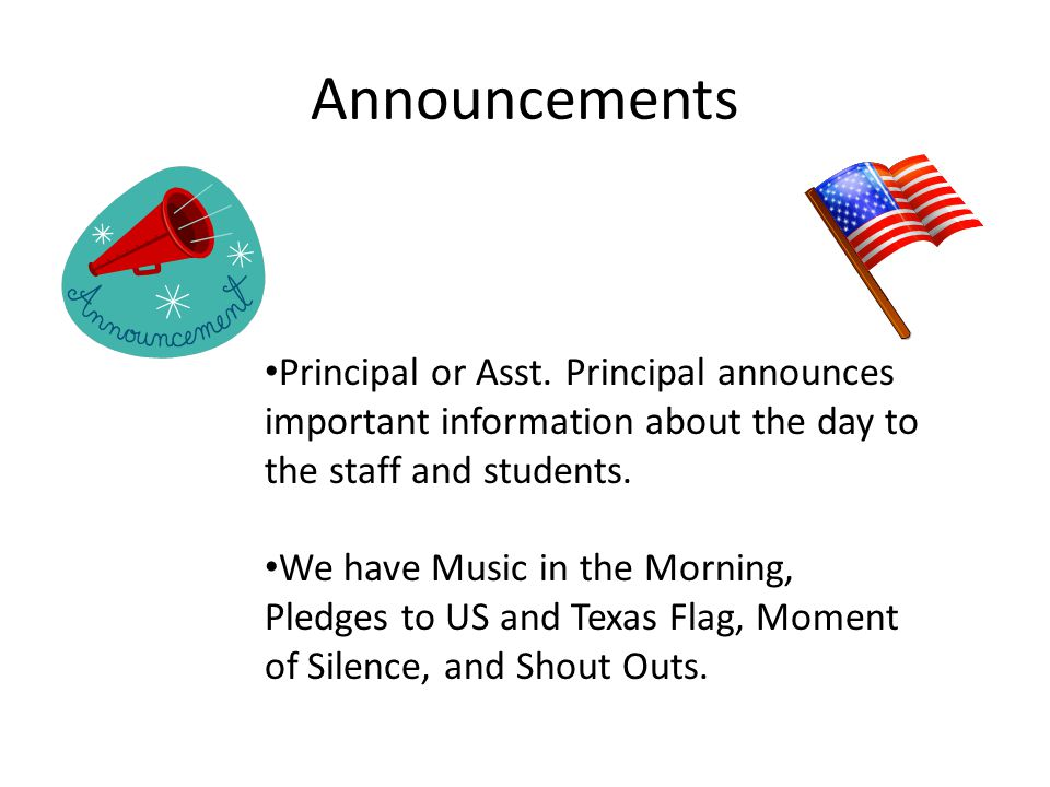 Announcements Principal or Asst. Principal announces important information about the day to the staff and students.