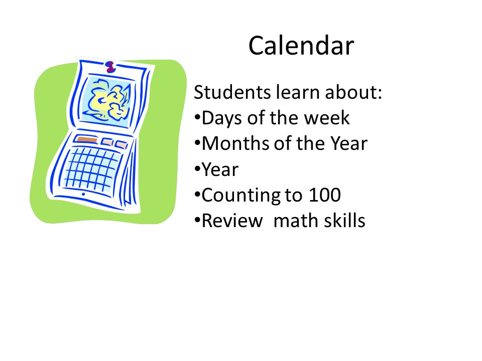 Calendar Students learn about: Days of the week Months of the Year