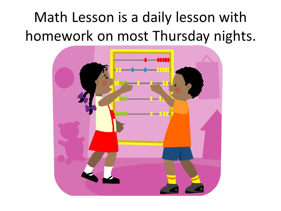 Math Lesson is a daily lesson with homework on most Thursday nights.