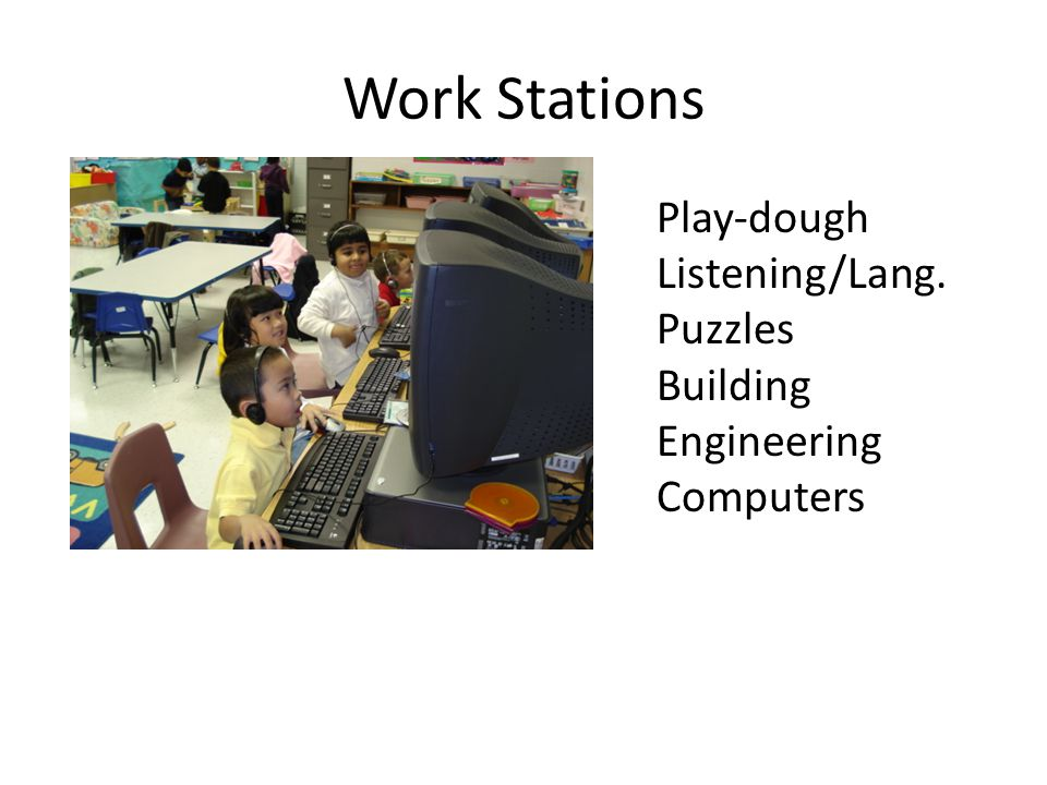 Work Stations Play-dough Listening/Lang. Puzzles Building Engineering