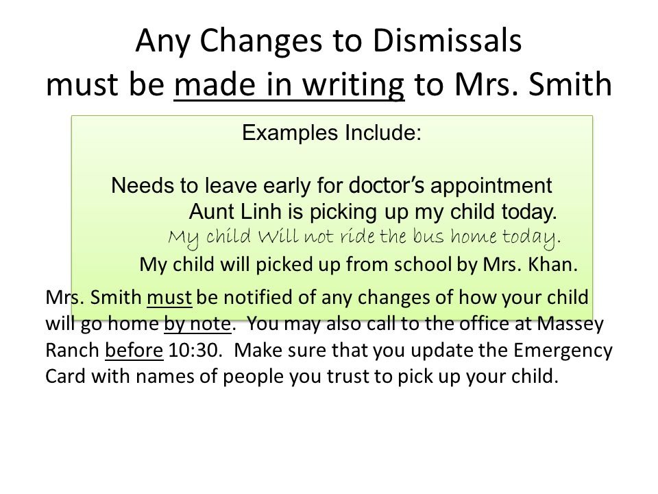 Any Changes to Dismissals must be made in writing to Mrs. Smith