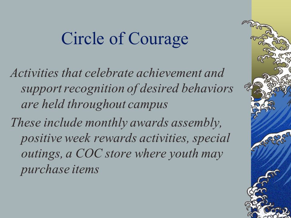 Circle of Courage Activities that celebrate achievement and support recognition of desired behaviors are held throughout campus.