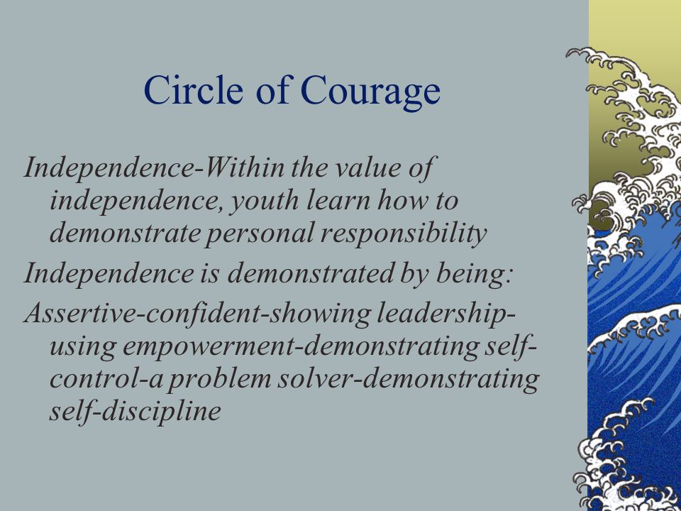 Circle of Courage Independence-Within the value of independence, youth learn how to demonstrate personal responsibility.