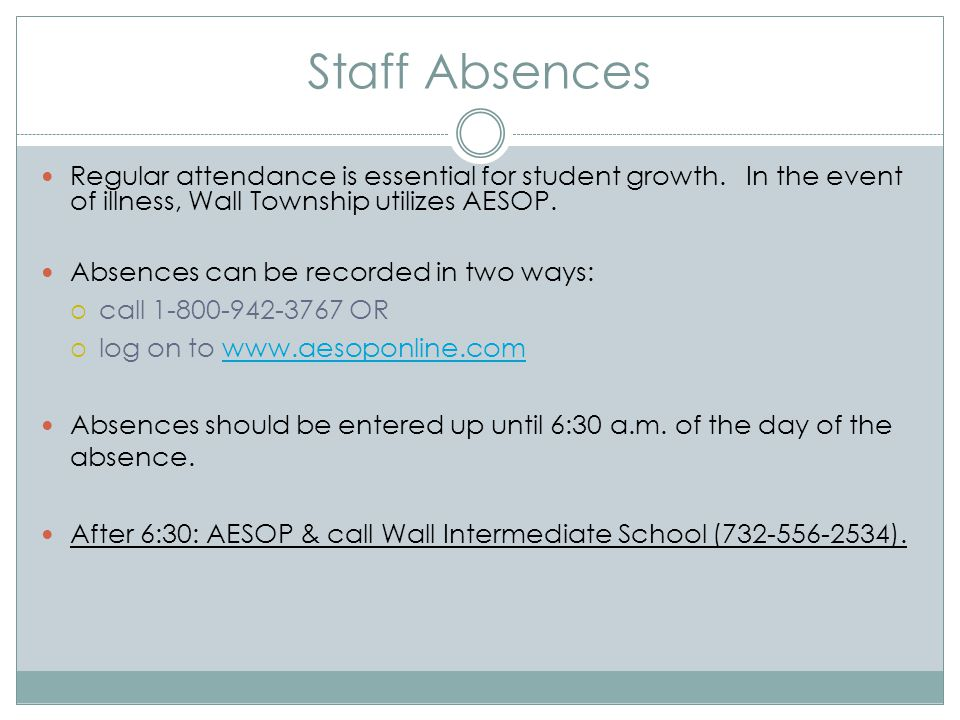 Staff Absences Regular attendance is essential for student growth. In the event of illness, Wall Township utilizes AESOP.
